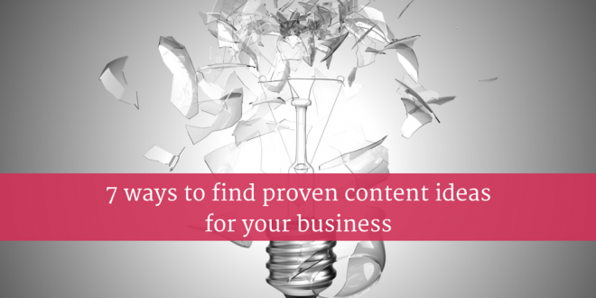 7 ways to find proven content ideas for your business (1)