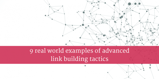 9 real world examples of advanced link building tactics