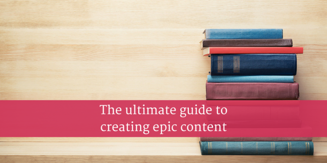 The ultimate guide to creating epic content